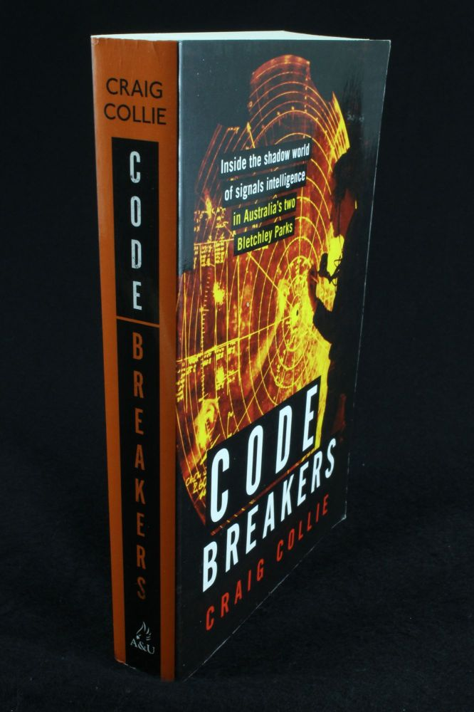 Code Breakers; Inside the shadow world of signals intelligence in Australia's two Bletchley Parks. Craig COLLIE.