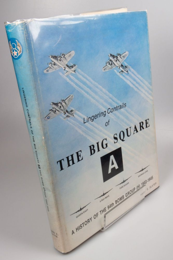 Lingering Contrails of the Big Square A; A History of the 94th Bomb Group (H) 1942-1945. Harry E. SLATER.