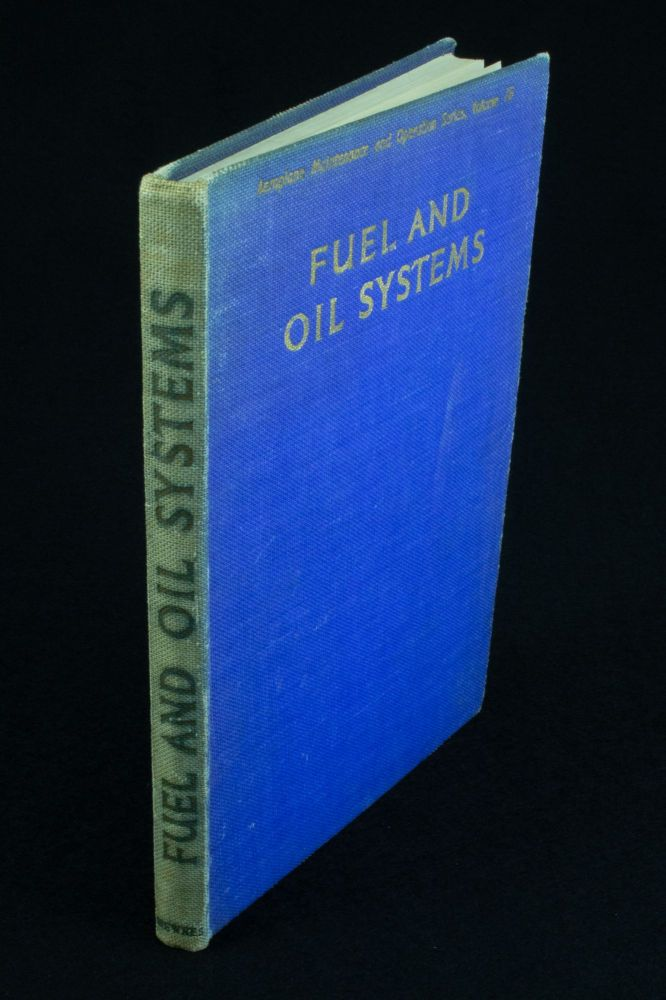 Fuel and Oil Systems; Dealing with the maintenance and repair of the fuel and oil systems on representative types of aeroplanes, with notes on testing aeroplane fuel. E. MOLLOY, E. W. KNOTT.
