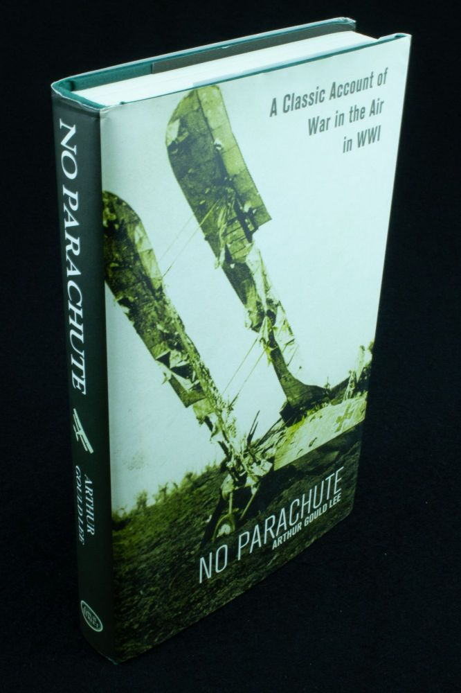No Parachute; A classic account of war in the air in WWI in letters written in 1971 by Lieutenant A.S.G. Lee, Sherwood Forresters, attached Royal Flying Corps. Arthur Gould LEE.