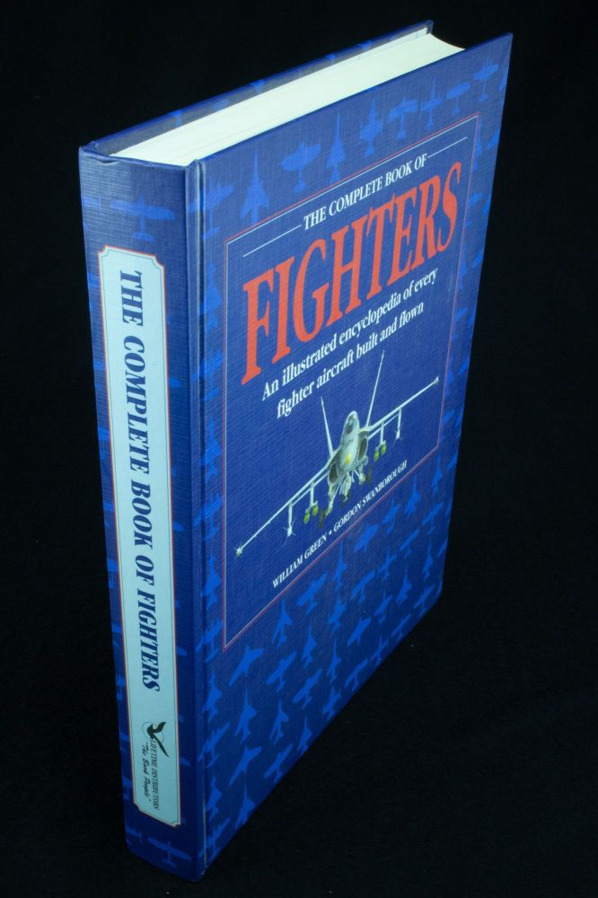 The Complete Book of Fighters; An illustrated encyclopedia of every fighter aircraft built and flown. William GREEN, Gordon SWANBOROUGH.
