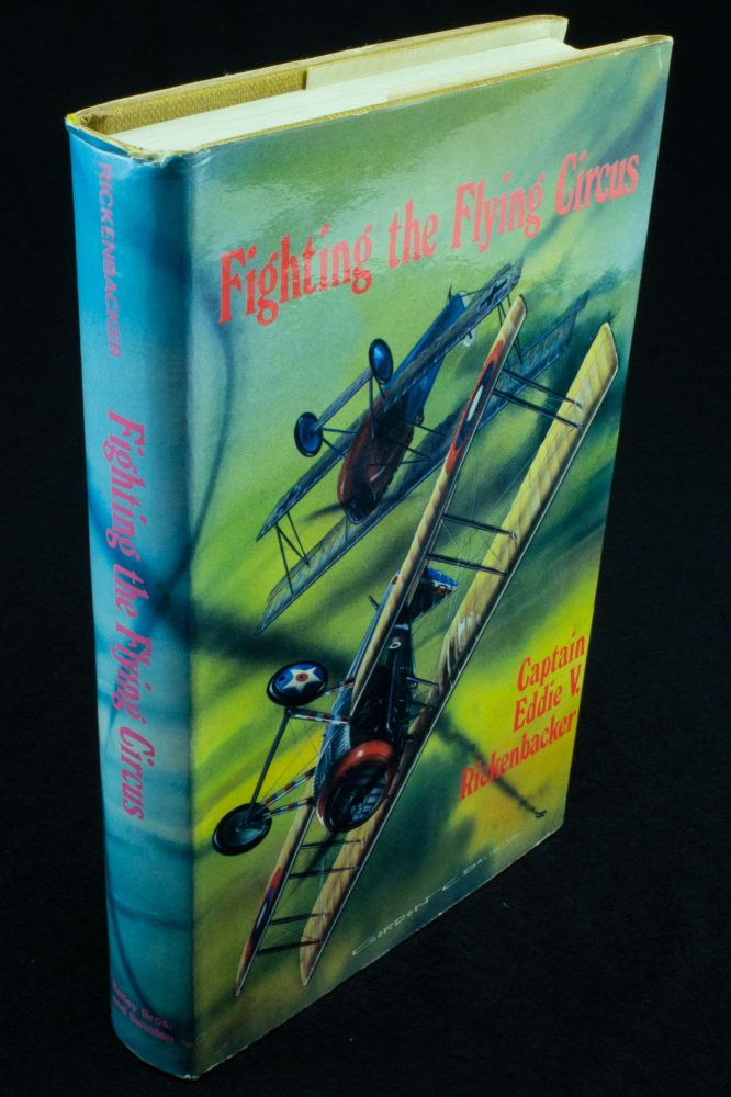 Fighting the Flying Circus; By Captain Eddie V. Rickenbacker, Commanding Officer 94th Pursuit Squadron U.S. Air Service. Edited by Arch Whitehouse. Captain Eddie V. RICKENBACKER, Arch WHITEHOUSE.