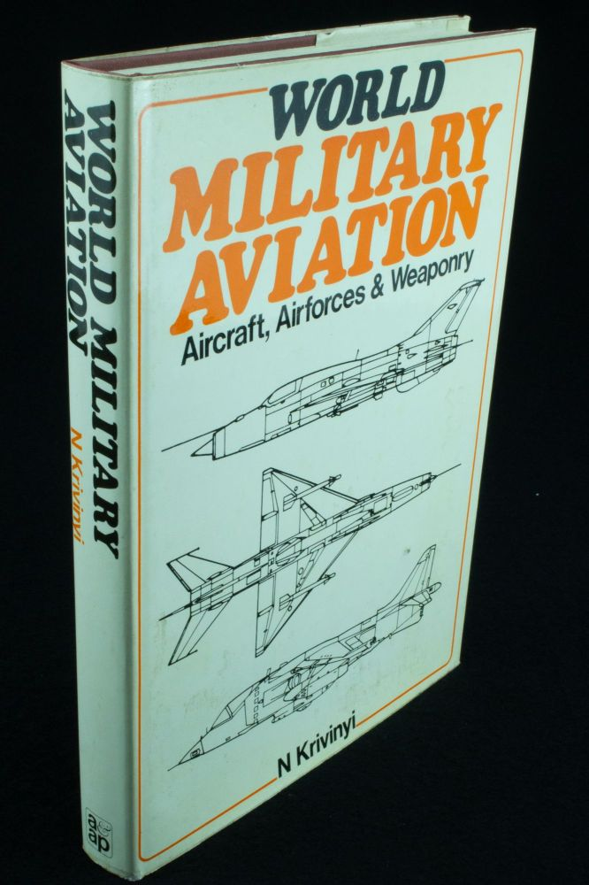 World Military Aviation; Aircraft, Airforces & Weaponry. Edited by Nikolaus Krivinyi in collaboration with Franz Kosar and Johann Kroupa. Nikolaus KRIVINYI.