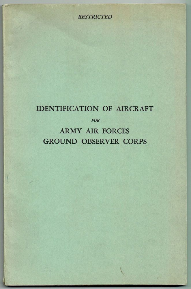 Identification of Aircraft for Army Air Forces Ground Observer Corps; Prepared in the Headquarters, Army Air Forces, expressly for use by the A.A.F. Ground Observer Corps