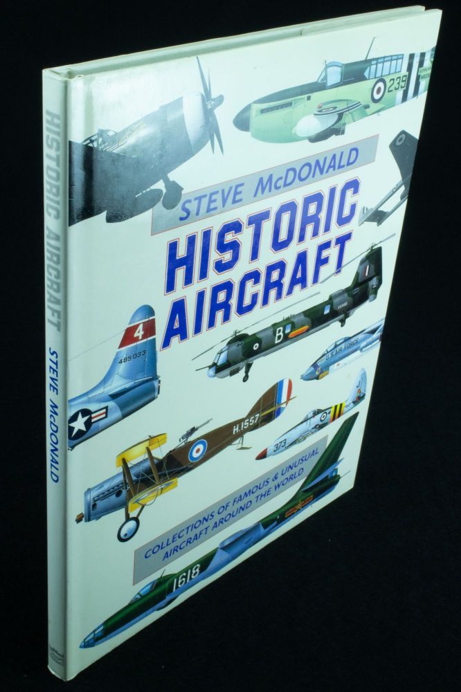 Historic Aircraft; Collections of famous and unusual aircraft around the world. Steve McDONALD.