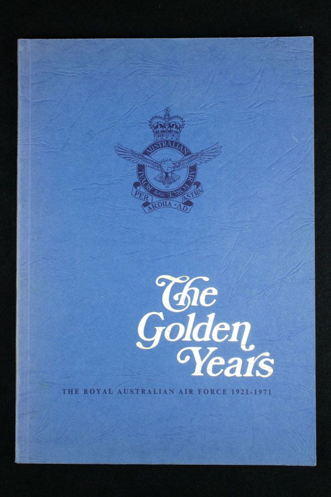The Golden Years.; Royal Australian Air Force 1921-1971. ROYAL AUSTRALIAN AIR FORCE.