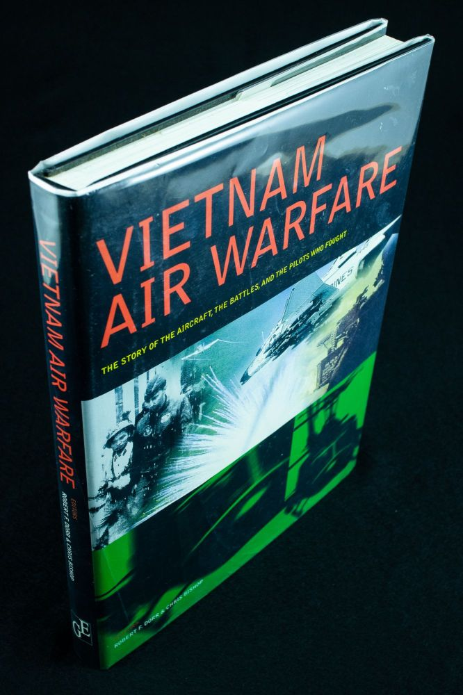 Vietnam Air Warfare; The story of the aircraft, the battles and the pilots who fought. Robert F. DORR, Chris BISHOP.