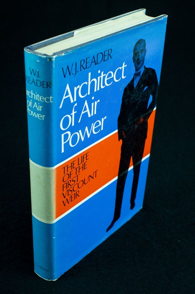 Architect of Air Power; The life of first Viscount Weir of Eastwood 1877-1959. W. J. READER.