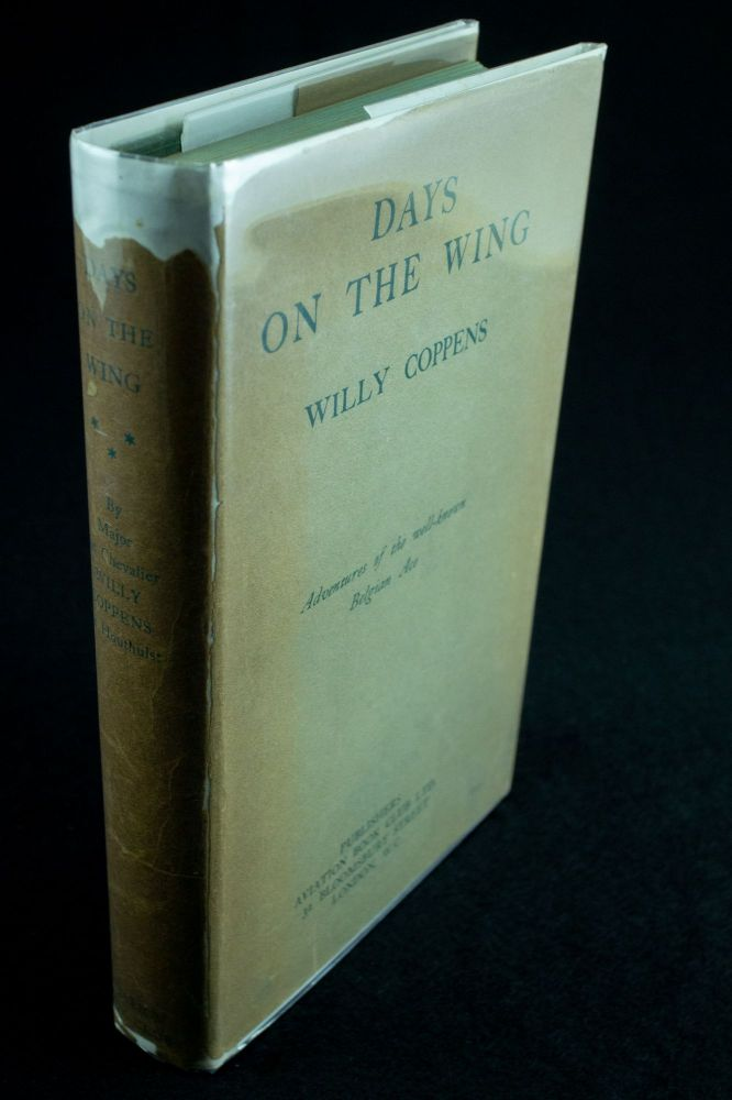 Days on the Wing; Being the war memoirs of Major the Chevalier Willy Coppens de Houthulst, D.S.O., M.C. etc etc Translated from the French by A.J. Insall. Willy Coppens de HOUTHULST.