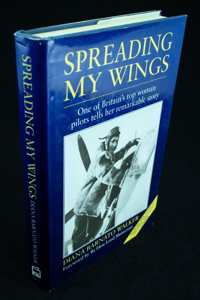 Spreading My Wings; One of Britain's top woman pilots tells her remarkable story. Diana Barnato WALKER.