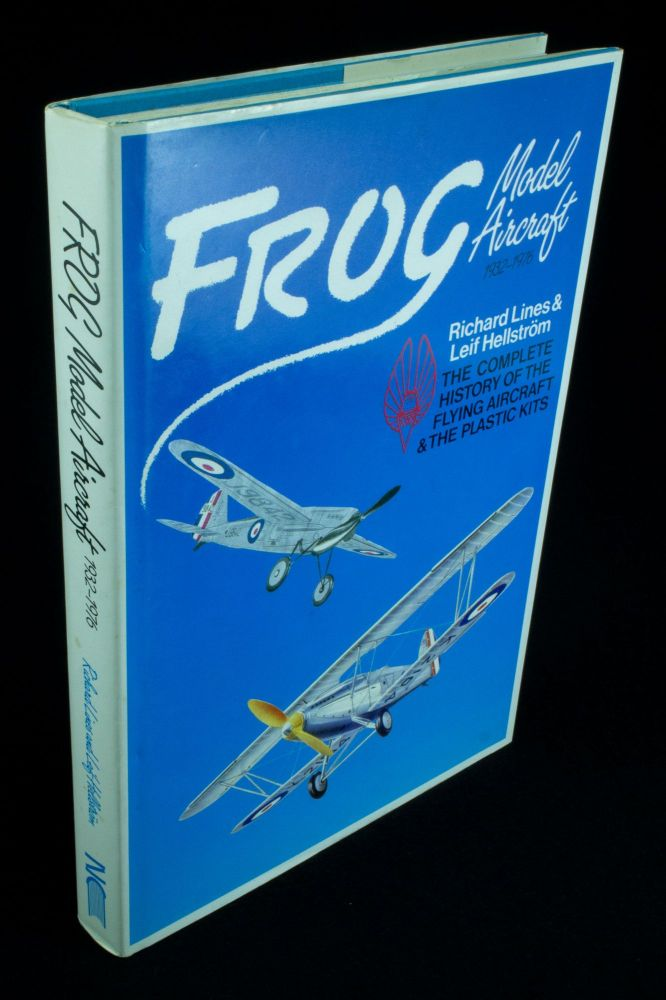 Frog Model Aircraft 1932-1976; The complete history of the flying aircraft and the plastic kits. Richard LINES, Leif HELLSTROM.