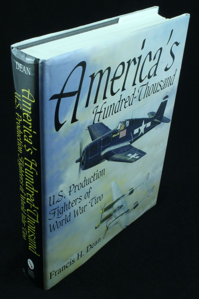 America's Hundred Thousand; The US production fighter aircraft of World War II. Francis H. DEAN.