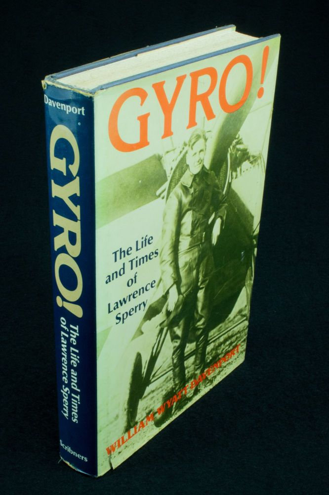 Gyro! The Life and Times of Lawrence Sperry. William Wyatt DAVENPORT.