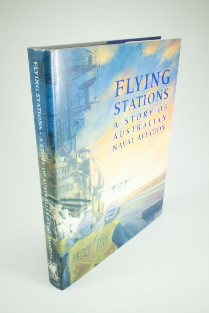 Flying Stations; A Story of Australian Naval Aviation. Australian Naval Aviation Museum, Mike LEHAN, Director.