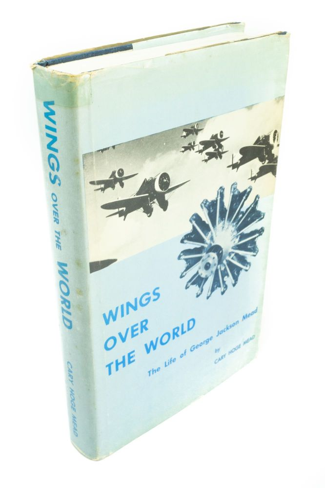 Wings Over the World; The Life of George Jackson Mead. Cary Hodge MEAD.