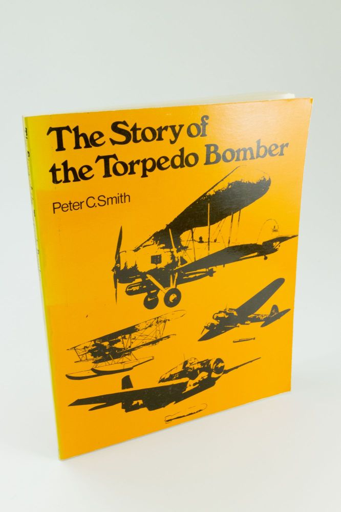 The Story of the Torpedo Bomber. Peter C. SMITH.