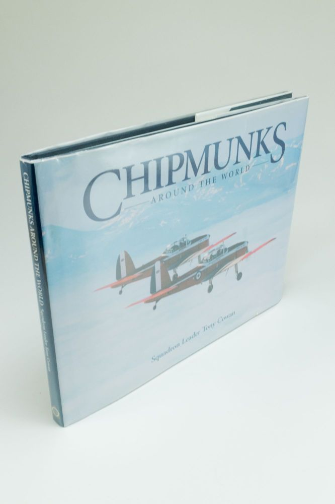 Chipmunks Around the World; A Royal Air Force Expeditionary Flight. Tony COWAN, Ced, HUGHES, Bill PURCHASE.