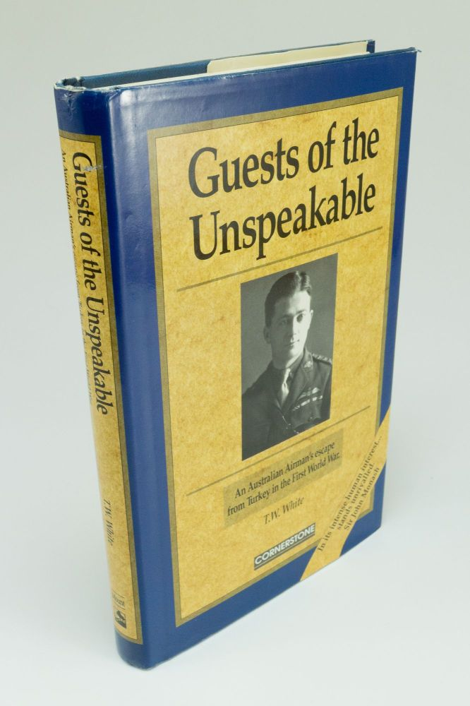 Guests of the Unspeakable; The Odyssey of an Australian Airman - Being a record of captivity and escape in Turkey. T. W. WHITE.