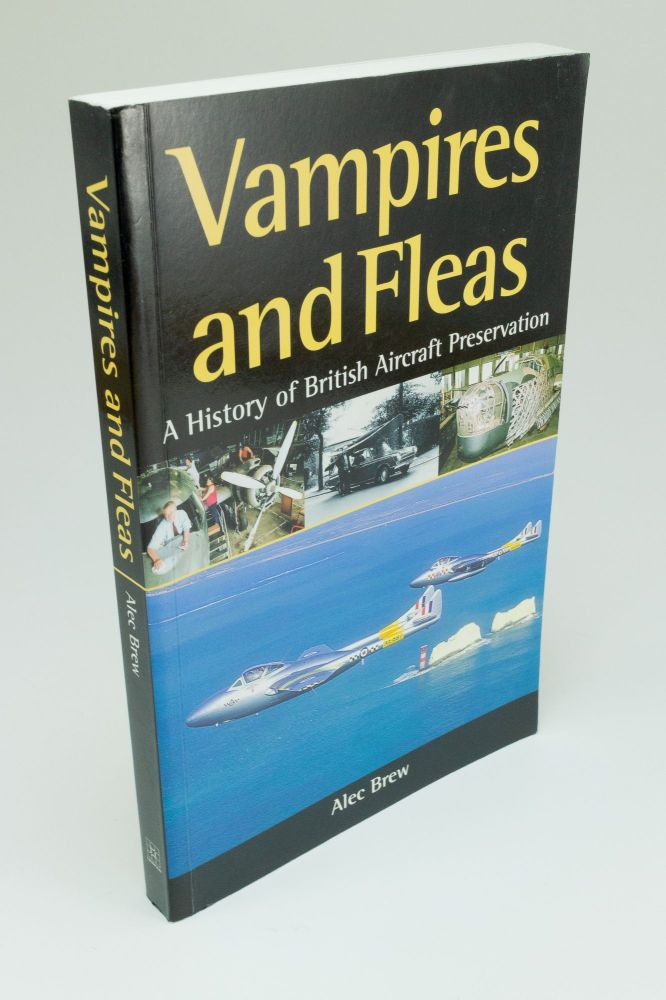 Vampires and Fleas; A History of British Aircraft Preservation. Alec BREW.