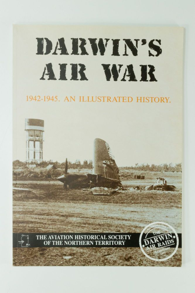 Darwin's Air War 1942-1945; An illustrated history. Robert ALFORD, Peter RADTKE.