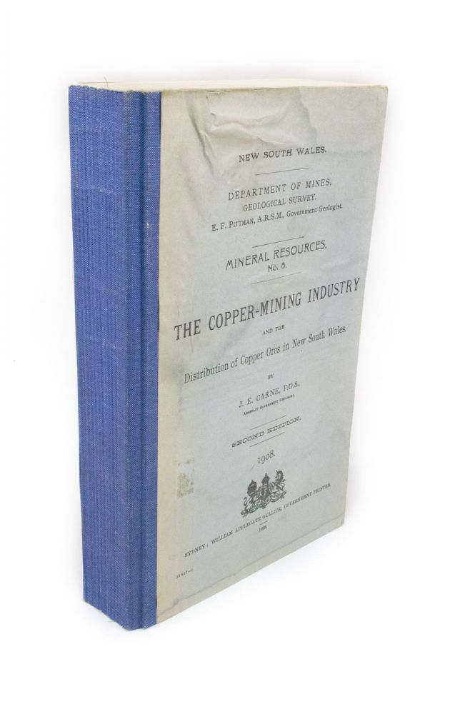 The Copper-Mining Industry and the Distribution of Copper Ores in New South Wales; Mineral Resources No. 6. J. E. CARNE.