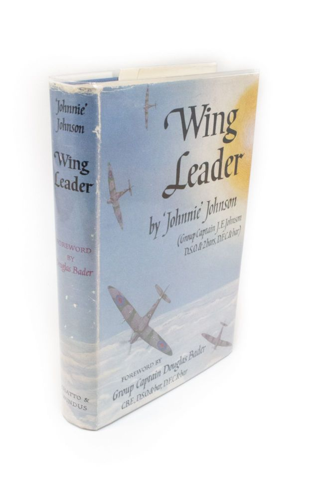Wing Leader; By 'Johnnie' Johnson (Group Captain J. E. Johnson, D.S.O., D.F.C.). With a Foreword by Group Captain Douglas Bader C.B.E., D.S.O., D.F.C. J. E. JOHNSON, 'Johnny'.