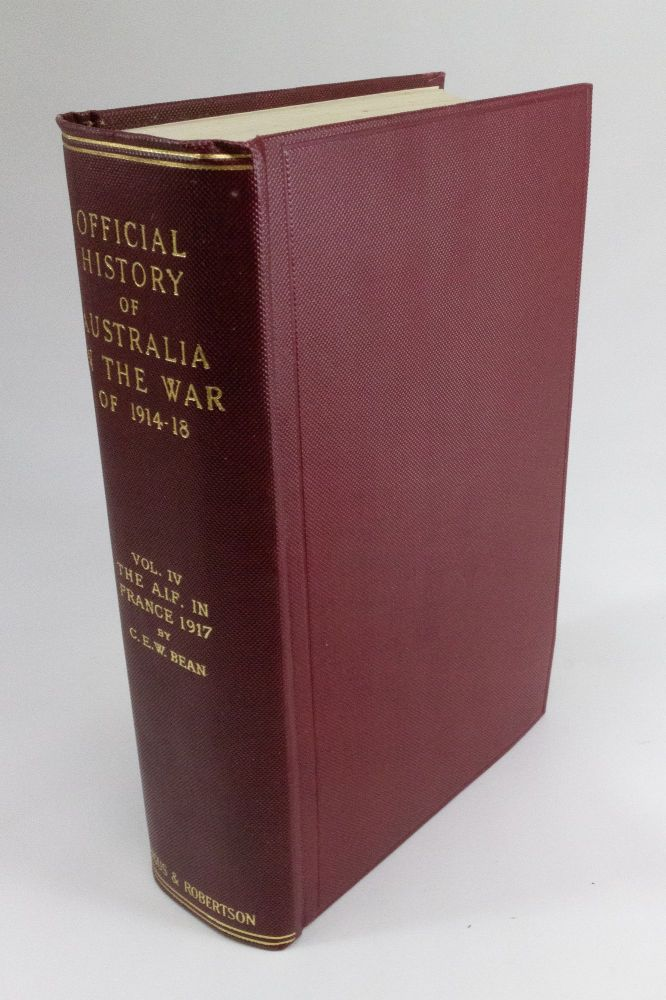 The Australian Imperial Force in France 1917; Volume four of the Official History of Australia in the War of 1914-1918. C. E. W. BEAN, Charles Edwin Woodrow.