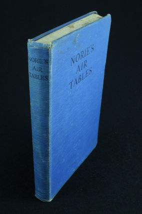 Norie's Air Tables with Explanations; Sanctioned for use in the Royal Air Force. Captain George...