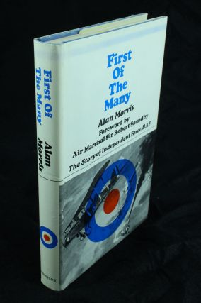 First of the Many; The story of Independent Force, RAF. Alan MORRIS