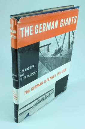 The German Giants; The Story of the R-planes 1914-1919. G. W. HADDOW, Peter M. GROSZ
