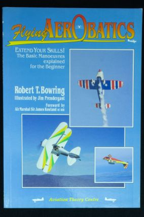 Flying Aerobatics; Extend Your Skills. The basic manoeuvers explained for the beginner. Robert T....