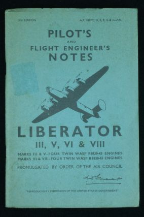 Pilot's and Flight Engineer's Notes: Liberator III, V, VI & VIII. Air Ministry