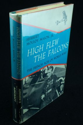 High Flew the Falcons; The French Aces of World War I. Herbert Molloy MASON