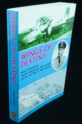 Wings of Destiny. Wing Commander Charles Learmonth DFC and Bar and the Air War in New Guinea....