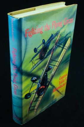 Fighting the Flying Circus; By Captain Eddie V. Rickenbacker, Commanding Officer 94th Pursuit...