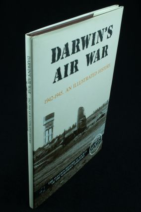 Darwin's Air War 1942-1945; An illustrated history. Robert ALFORD, Peter RADTKE