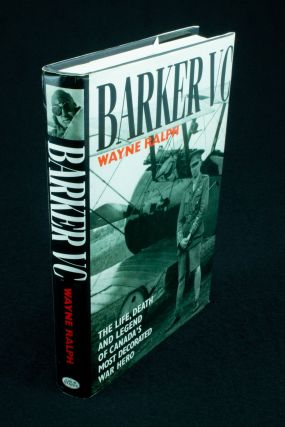 Barker VC.; The life, death and legend of Canada's most decorated war hero. Wayne RALPH