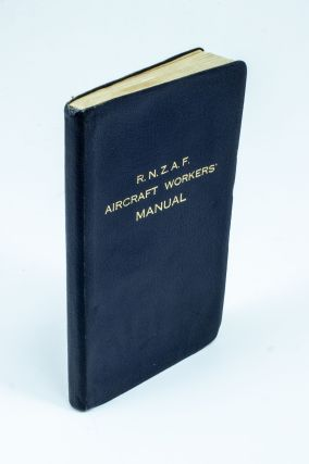 R.N.Z.A.F. Aircraft Workers' Manual; Printed for the use of the R.N.Z.A.F. by the courtesy of...