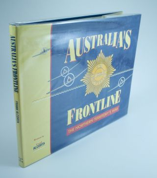 Australia's Frontline; The Northern Territory's War. Frank ALCORTA