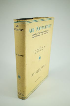 Air Navigation.; Based on principles and methods applicable also to sea navigation. F. G. BROWN