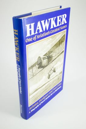 Hawker. One of Aviation's Greatest Names; A biography of Harry Hawker MBE, AFC. Foreword by Sir...
