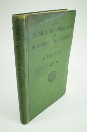 The Elementary Principles of Wireless Telegraphy; Part II. R. D. BANGAY