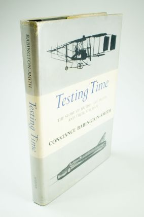 Testing Time; The story of British test pilots and their aircraft. Constance BABINGTON-SMITH