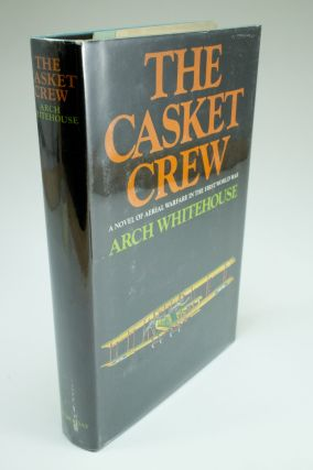 The Casket Crew; A novel of aerial warfare in the First World War. Arch WHITEHOUSE