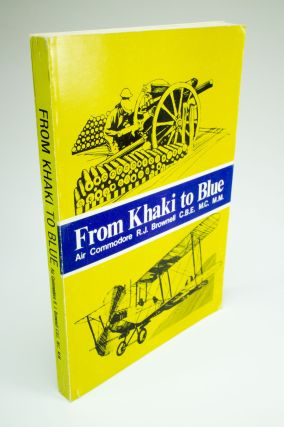 From Khaki to Blue; The autobiography of Air Commodore R.J. Brownell C.B.E., M.C., M.M. With a...