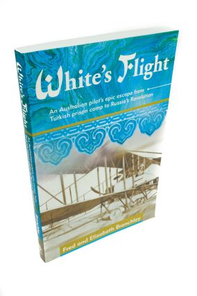White's Flight; An Australian pilot's epic escape from Turkish prison camp to Russia's...