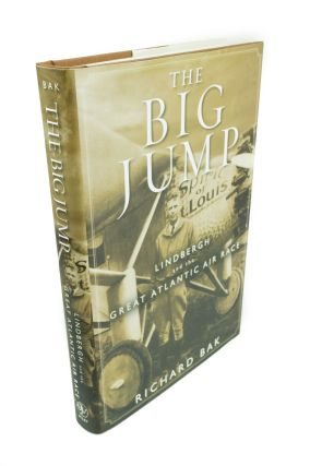 The Big Jump; Lindbergh and the Great Atlantic Air Race. Richard BAK