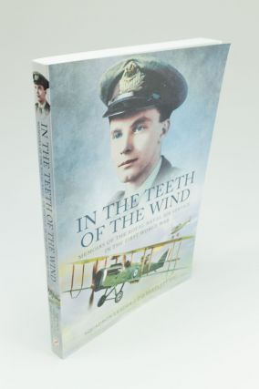 In the Teeth of the Wind; The story of a naval pilot on the Western Front 1916-1918 by Squadron...