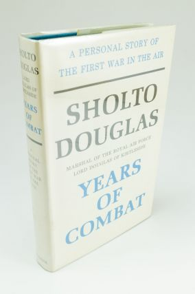 Years of Combat; The first volume of the autobiography of Sholto Douglas, Marshal of the Royal...