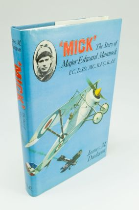'Mick'. The story of Major Edward Mannock, VC, DSO, MC; Royal Flying Corps and Royal Air Force....